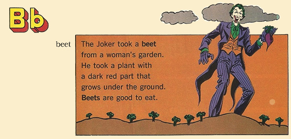 Joker is a liar! Beets are NOT good to eat.